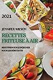 Recettes Friteuse À Air 2021 (French Edition of Air Fryer Recipes 2021): Recettes Pour Le Déjeuner Pour Les Débutants