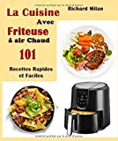 La Cuisine Avec friteuse à air chaud 101 recettes rapides et faciles