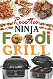 Recettes Ninja Foodi Grill: +55 recettes faciles et délicieuses pour griller, rôtir et frire à l'intérieur ! Recettes savoureuses pour tous les jours afin d'exploiter pleinement votre Ninja Foodi