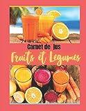 Carnet de jus fruits et legumes: Livre de recette à completer / permet l'enregistrement de vos recettes de jus frais / idéal pour manger leger ,bio ,detox et sain