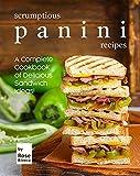 Scrumptious Panini Recipes: A Complete Cookbook of Delicious Sandwich Ideas! (English Edition)