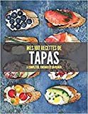 MES 100 RECETTES de TAPAS A compléter, cuisiner et savourer: Livre de recettes à écrire soi-même I Carnet & Cahier I amuse-gueules d'apéritif ... Canapé Gilda Kemia, Mezzé, Pintxo, Sushi