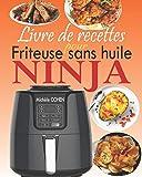 Livre de recettes pour friteuse sans huile Ninja: Le compagnon idéal de votre friteuse à air Ninja avec des recettes plus rapides, plus saines et plus croustillantes