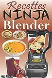 Recettes Ninja Blender: Exploitez tout le potentiel de votre mixeur Ninja avec des recettes rapides et saines pour préparer des soupes, des beurres, des smoothies, des trempettes et bien d'autres