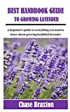 BEST HANDBOOK GUIDE TO GROWING LAVENDER: A beginner's guide to everything you need to know about growing healthful lavender