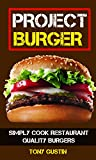 Project Burger: Simply Cook Restaurant Quality Burgers (English Edition)