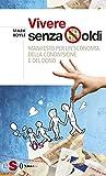 Vivere senza soldi : Manifesto per un'economia della condivisione e del dono (Italian Edition)