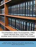 Telephones and Telegraphs: 1902: [and Municipal Electric Fire Alarm and Police Patrol Systems]