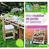 Mon mobilier de jardin en palettes: 16 modèles en pas à pas