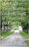 'Manuel et itinéraire du curieux dans le cimetière du Père la Chaise'