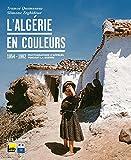 L'Algérie en couleurs - 1955-1962 Photographies d'appelés pendant la guerre